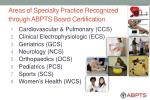 areas of specialty practice recognized through abpts board certification