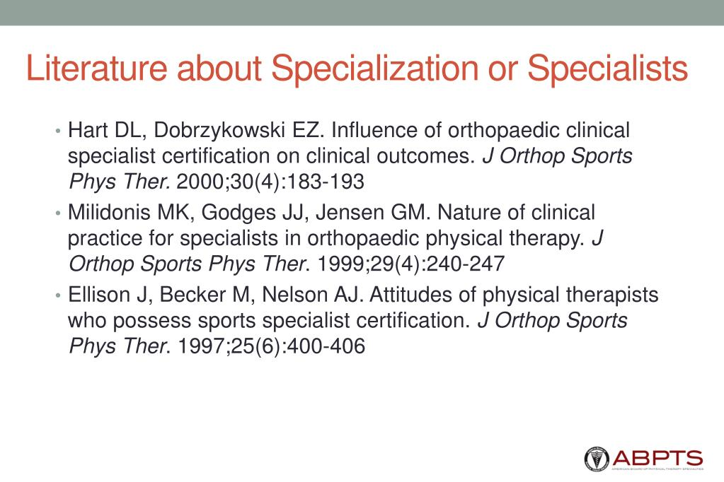 Hart DL, Dobrzykowski EZ. Influence of orthopaedic clinical specialist certification on clinical outcomes.