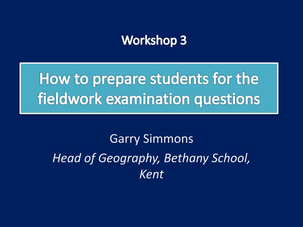 how to prepare students for the fieldwork examination questions l.