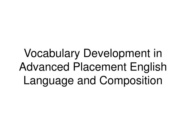 Vocabulary development in advanced placement english language and composition