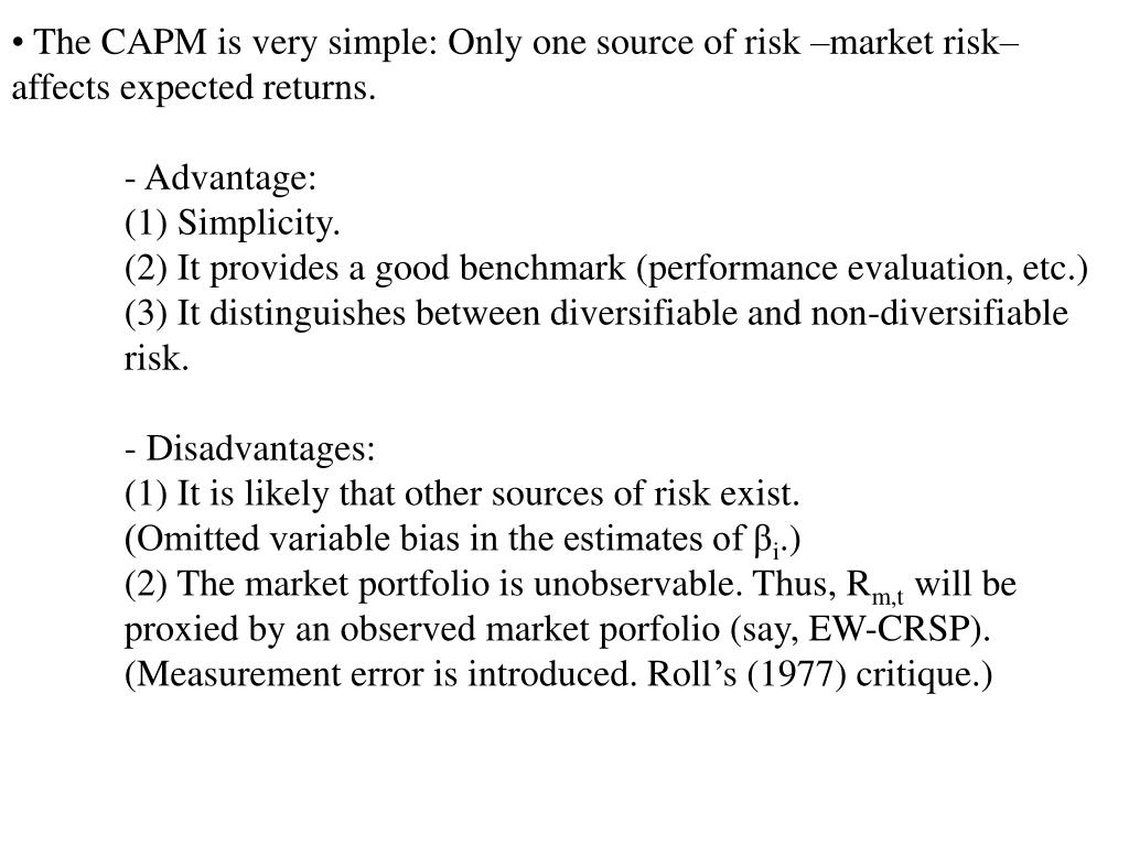 The CAPM is very simple: Only one source of risk –market risk– affects expected returns.