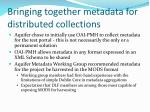 bringing together metadata for distributed collections