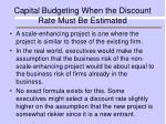 capital budgeting when the discount rate must be estimated