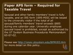 paper aps form required for taxable travel12