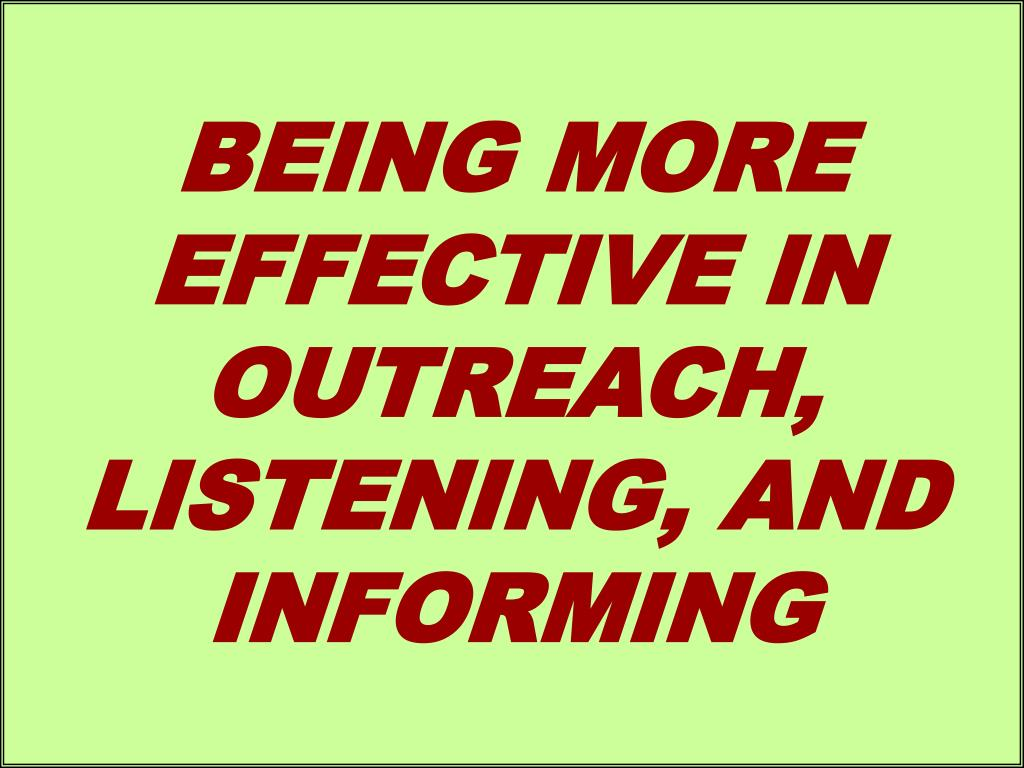 BEING MORE EFFECTIVE IN OUTREACH, LISTENING, AND  INFORMING