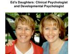 ed s daughters clinical psychologist and developmental psychologist