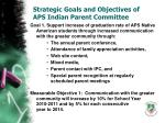 strategic goals and objectives of aps indian parent committee