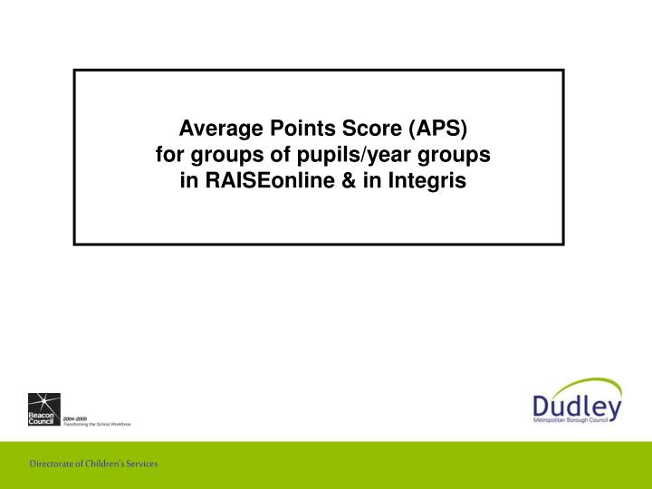 Average points score aps for groups of pupils year groups in raiseonline in integris