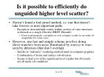is it possible to efficiently do unguided higher level scatter