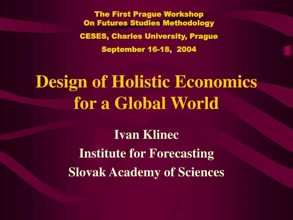 design of holistic economics for a global world l.