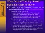 what formal training should behavior analysts have
