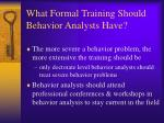 what formal training should behavior analysts have3