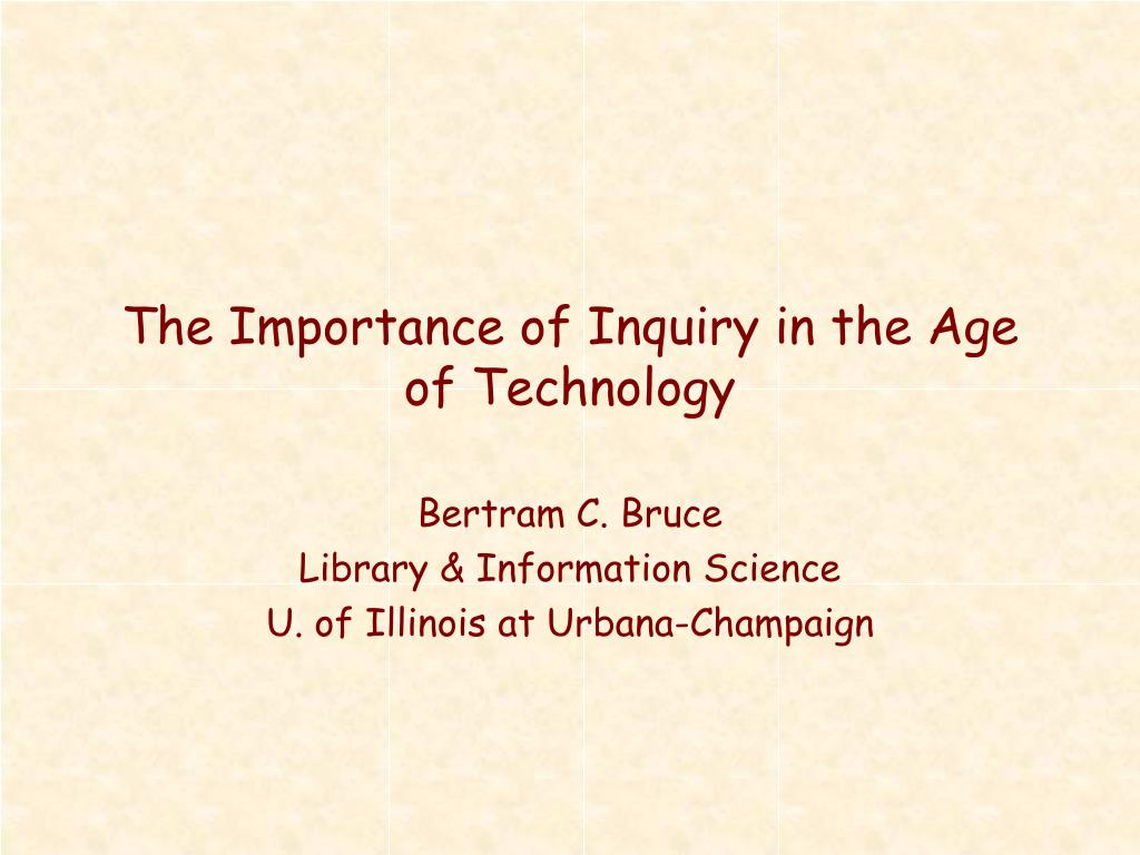 the importance of inquiry in the age of technology l.