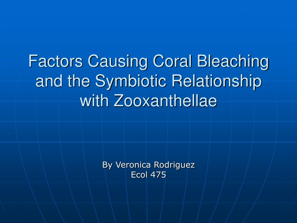 factors causing coral bleaching and the symbiotic relationship with zooxanthellae l.