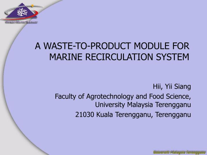 A waste to product module for marine recirculation system