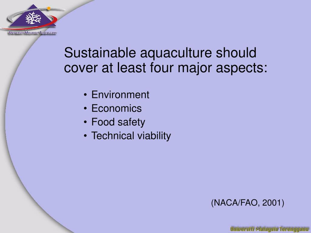 Sustainable aquaculture should cover at least four major aspects: