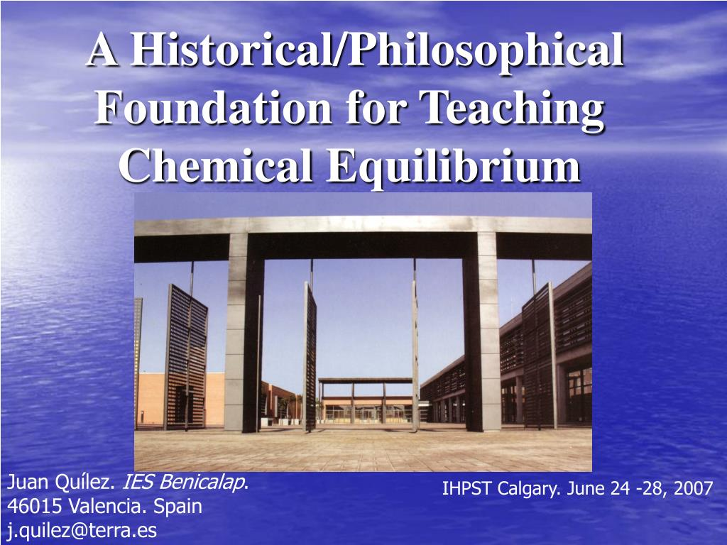 a historical philosophical foundation for teaching chemical equilibrium l.