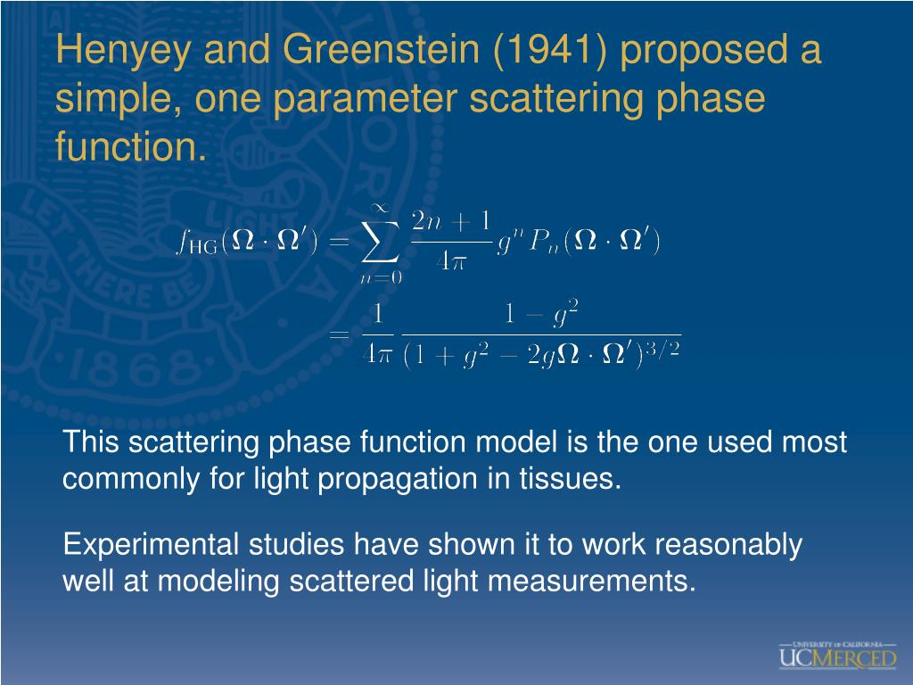 Henyey and Greenstein (1941) proposed a simple, one parameter scattering phase function.