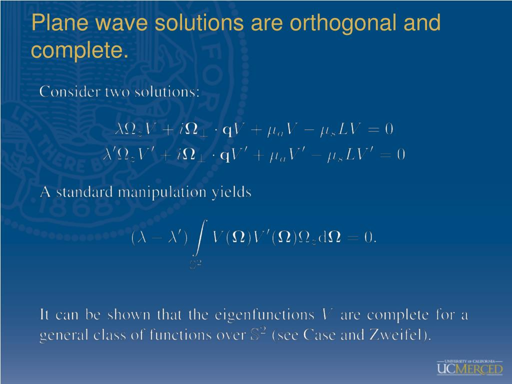 Plane wave solutions are orthogonal and complete.