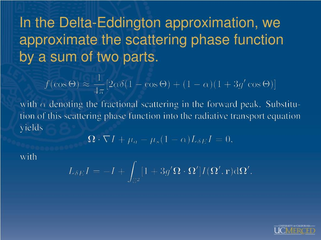 In the Delta-Eddington approximation, we approximate the scattering phase function by a sum of two parts.
