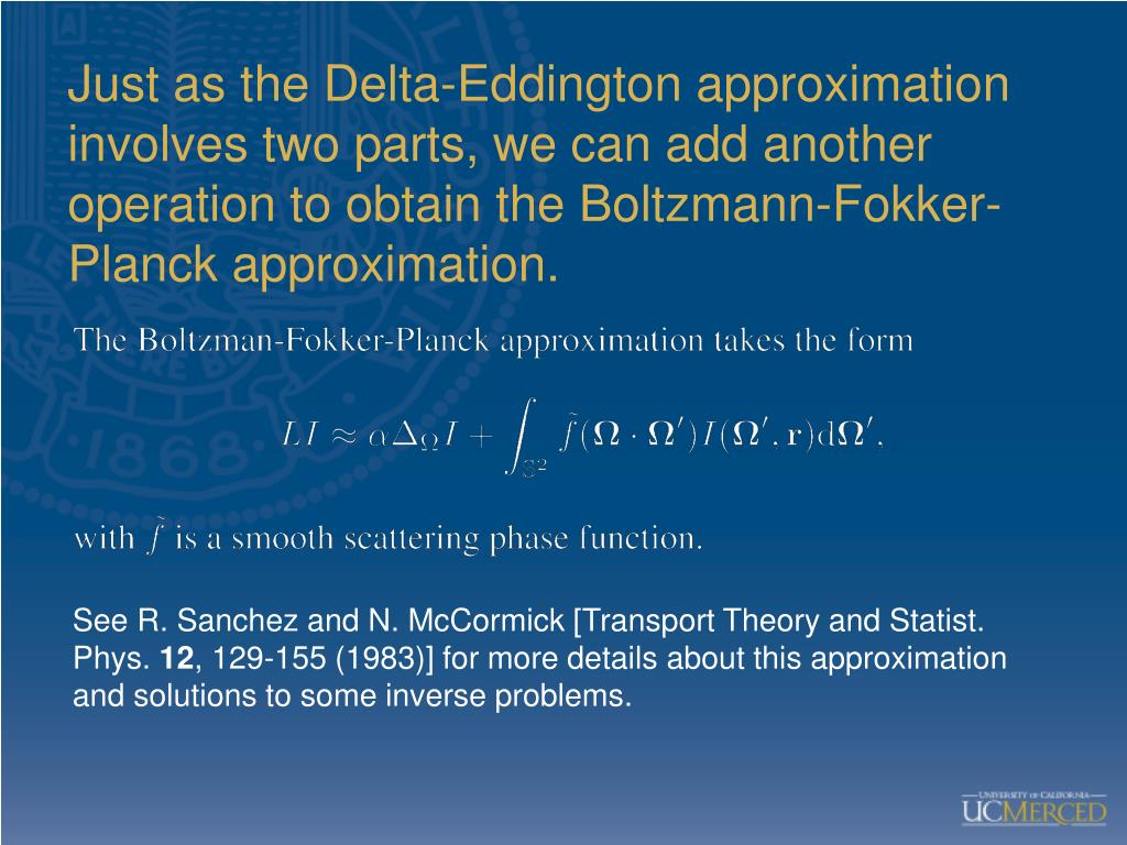 Just as the Delta-Eddington approximation involves two parts, we can add another operation to obtain the Boltzmann-Fokker-Planck approximation.