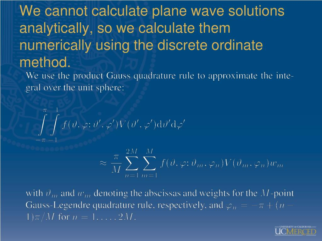 We cannot calculate plane wave solutions analytically, so we calculate them numerically using the discrete ordinate method.