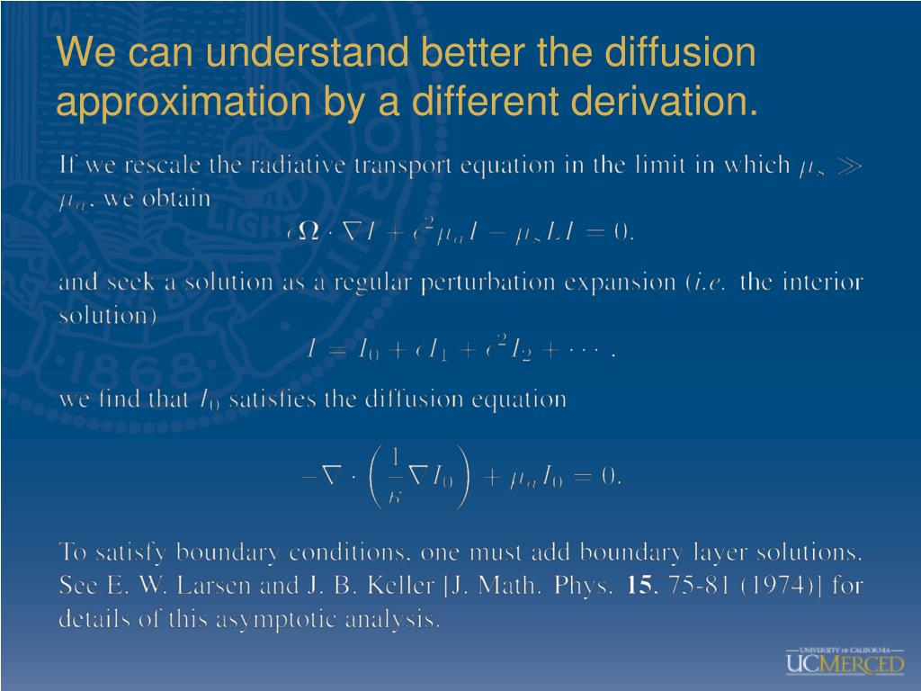 We can understand better the diffusion approximation by a different derivation.