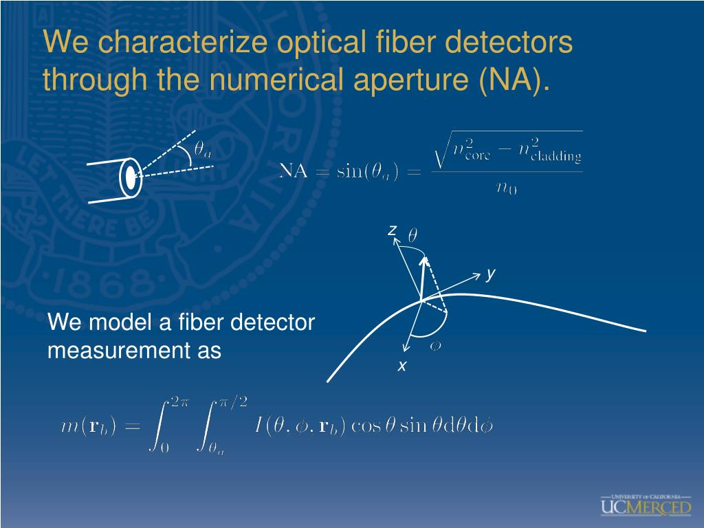 We characterize optical fiber detectors through the numerical aperture (NA).