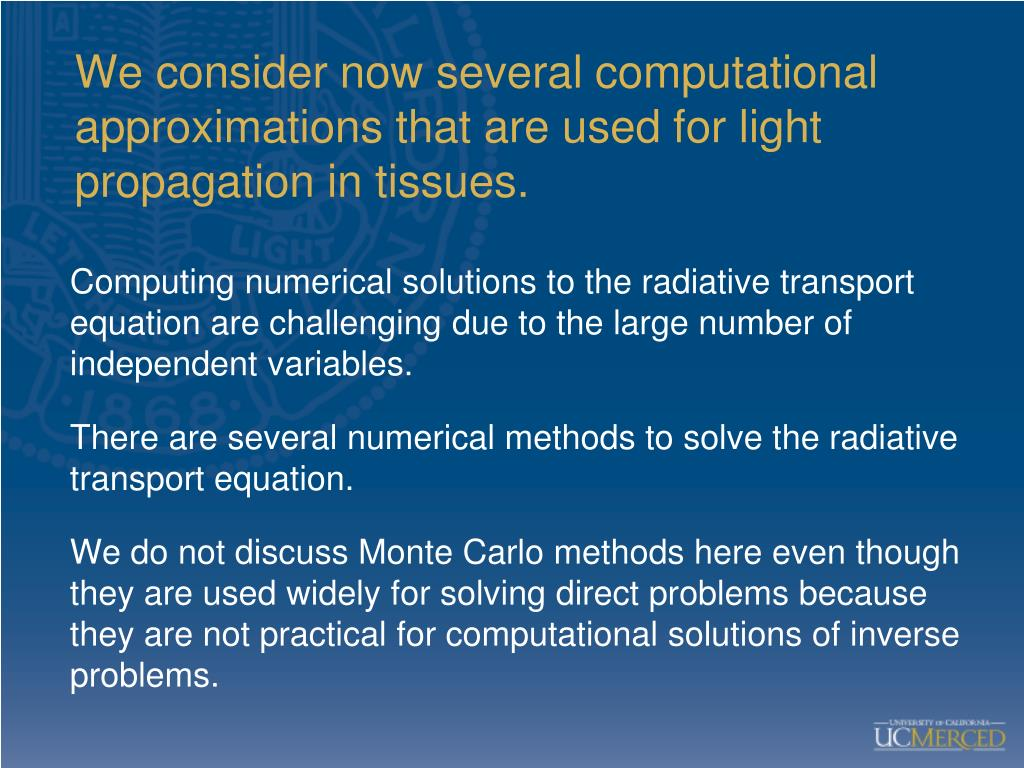 We consider now several computational approximations that are used for light propagation in tissues.