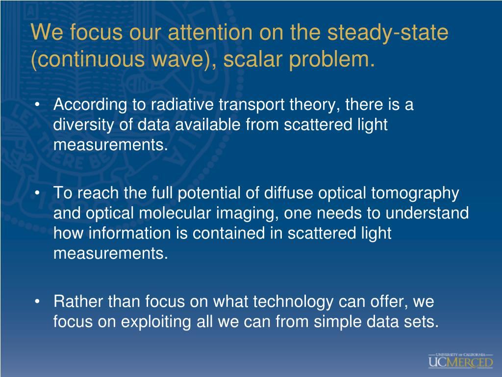 We focus our attention on the steady-state (continuous wave), scalar problem.