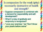 is compassion for the weak pity necessarily destructive of health and strength