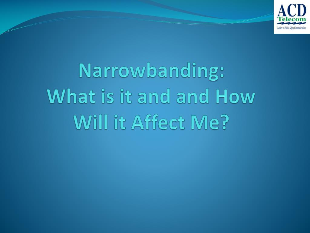 narrowbanding what is it and and how will it affect me