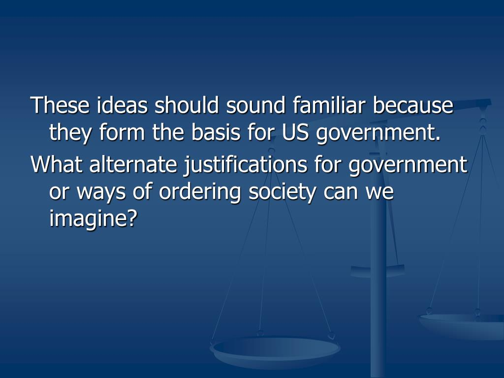 These ideas should sound familiar because they form the basis for US government.
