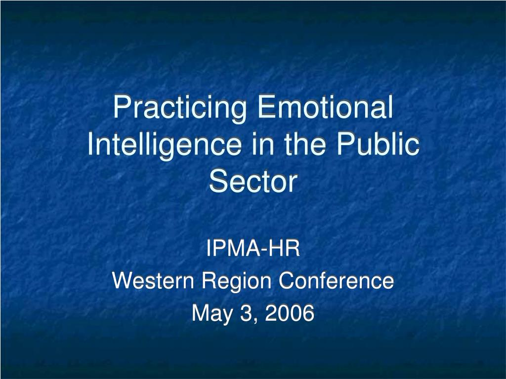 practicing emotional intelligence in the public sector l.