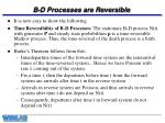 b d processes are reversible