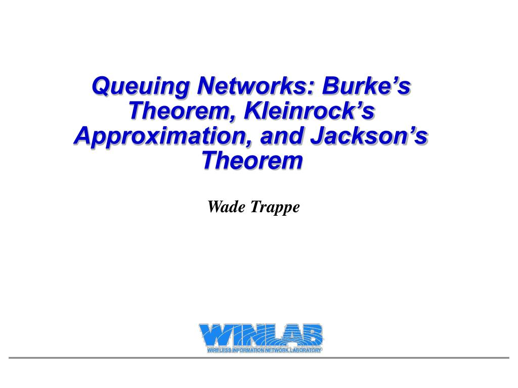queuing networks burke s theorem kleinrock s approximation and jackson s theorem l.