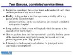 two queues correlated service times