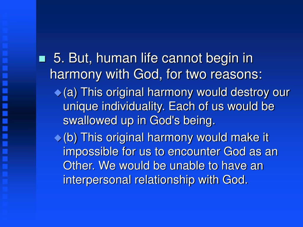 5. But, human life cannot begin in harmony with God, for two reasons: