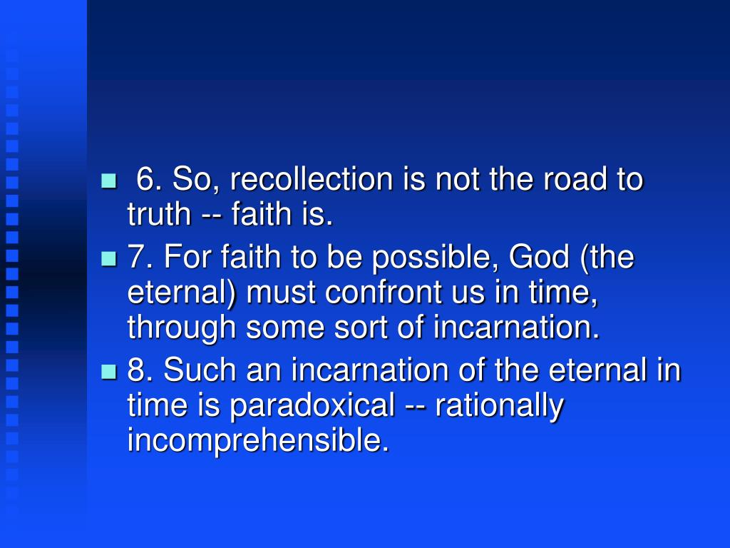 6. So, recollection is not the road to truth -- faith is.