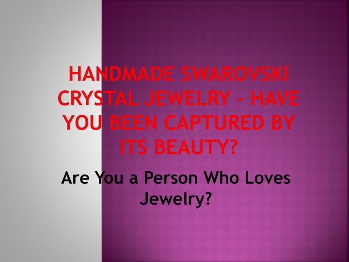 handmade swarovski crystal jewelry have you been captured by its beauty n.
