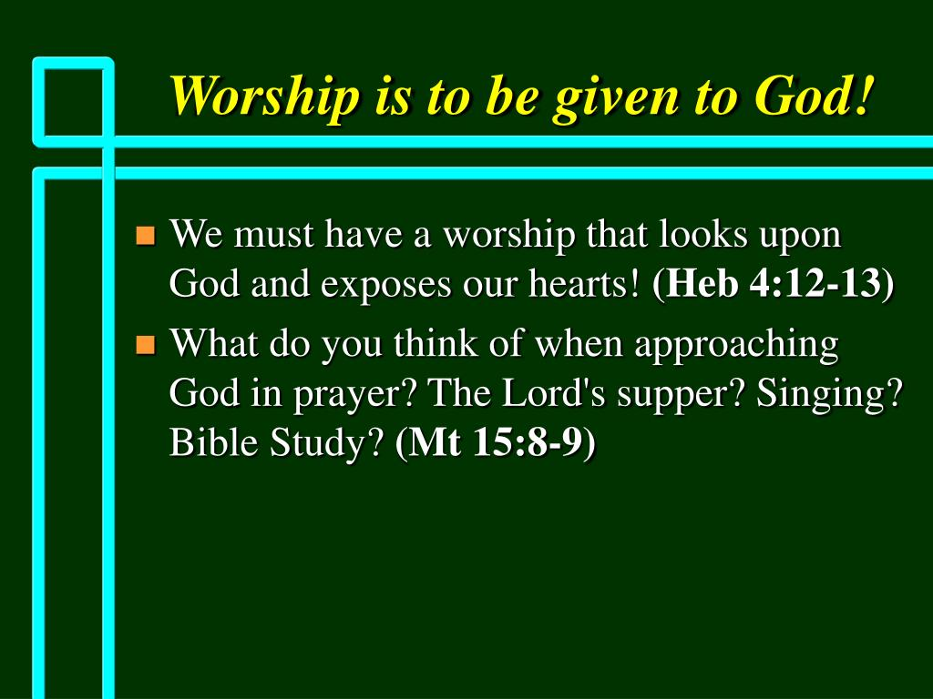 Worship is to be given to God!