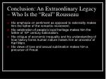conclusion an extraordinary legacy who is the real rousseau