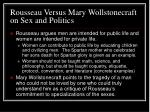rousseau versus mary wollstonecraft on sex and politics