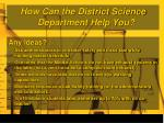 how can the district science department help you