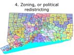 4 zoning or political redistricting