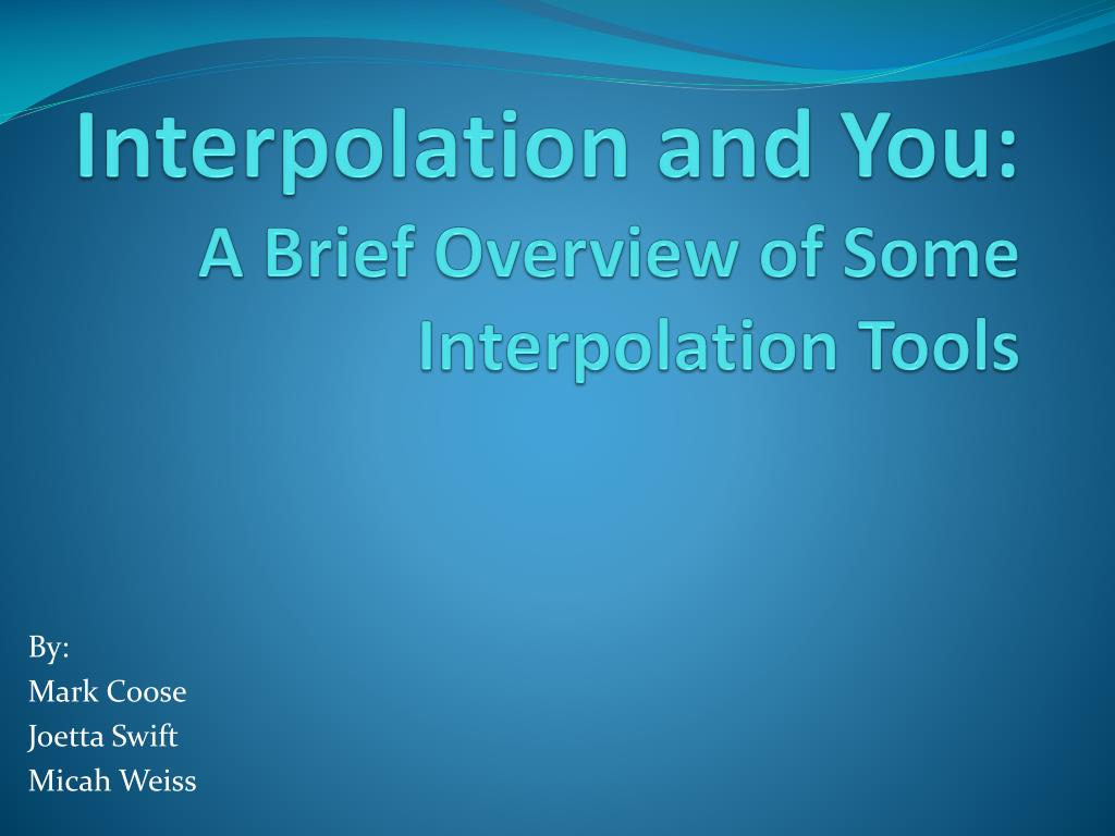 interpolation and you a brief overview of some interpolation tools l.