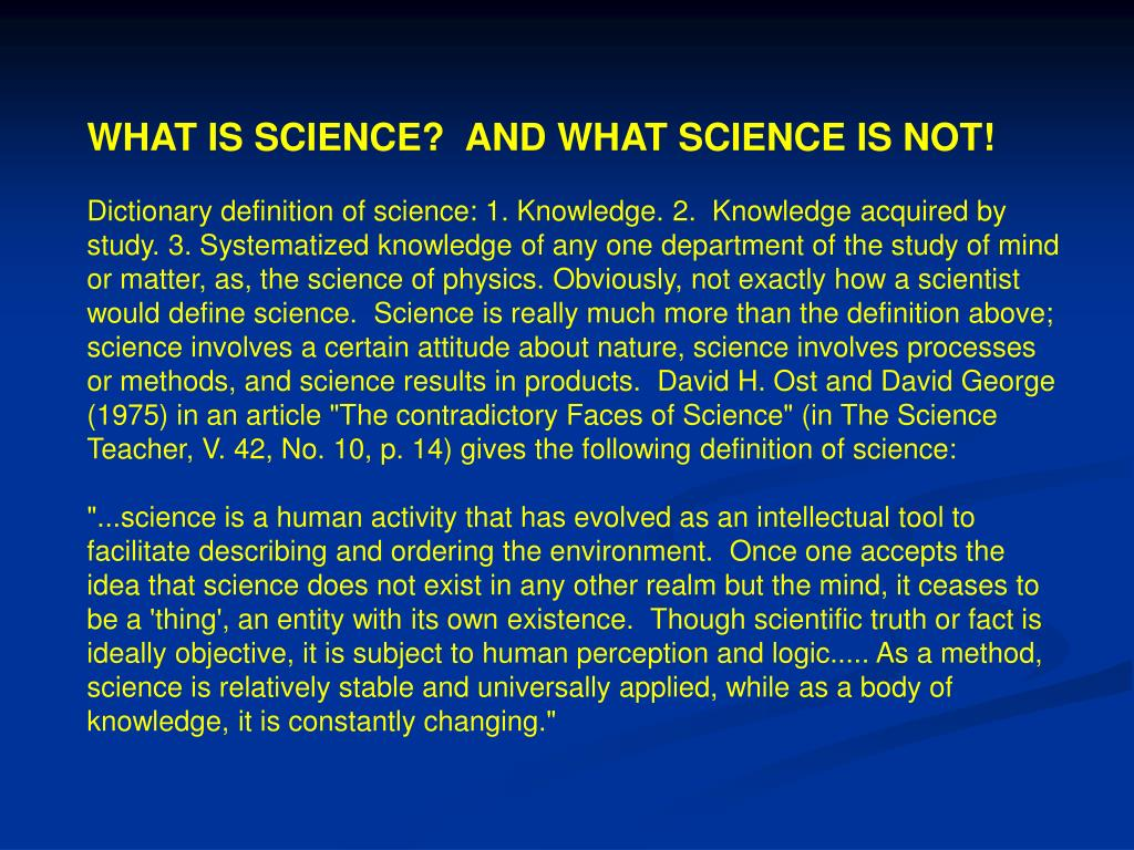 WHAT IS SCIENCE?  AND WHAT SCIENCE IS NOT!