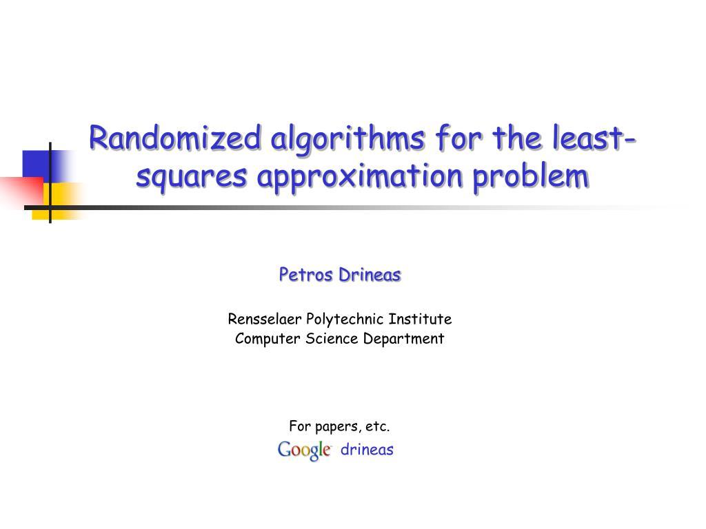 randomized algorithms for the least squares approximation problem l.