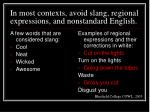 in most contexts avoid slang regional expressions and nonstandard english