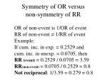 symmetry of or versus non symmetry of rr